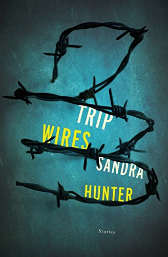 Trip Wires: Stories by [Hunter, Sandra]