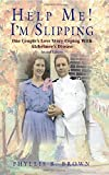 img - for Help Me! I'm Slipping: One Couple's Love Story Coping With Alzheimer's Disease (Second Edition) book / textbook / text book