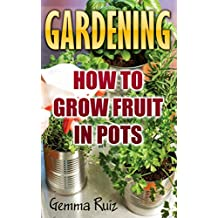 Gardening: How To Grow Fruit In Pots