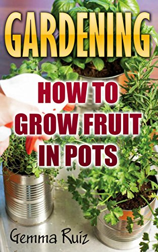 Gardening: How To Grow Fruit In Pots by [Ruiz, Gemma]