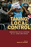 Taking Local Control: Immigration Policy Activism in U.S. Cities and States