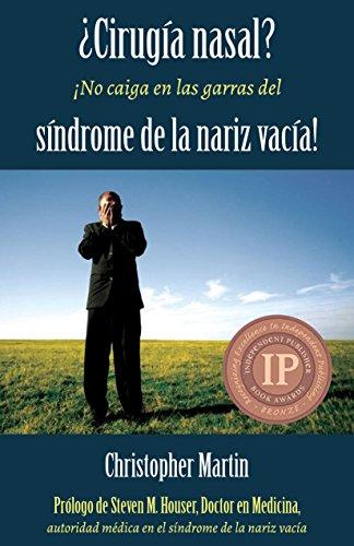 ¿Cirugía nasal? ¡No caiga en las garras del síndrome de la nariz vacía! (Spanish Edition)