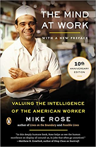 The Mind At Work: Valuing The Intelligence Of The American Worker Mike Rose