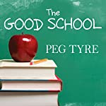 The Good School: How Smart Parents Get Their Kids the Education They Deserve | Peg Tyre