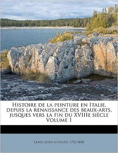 Livres gratuits Histoire de La Peinture En Italie, Depuis La Renaissance Des Beaux-Arts, Jusques Vers La Fin Du Xviiie Siecle Volume 1 epub pdf