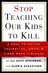 Stop Teaching Our Kids to Kill: A Call to Action Against TV, Movie & Video Game Violence Kindle Edition