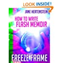 Freeze Frame: How To Write Flash Memoir