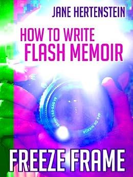 Freeze Frame: How To Write Flash Memoir by [Hertenstein, Jane]