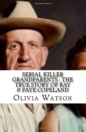 Serial Killer Grandparents : The True Story of Ray & Faye Copeland