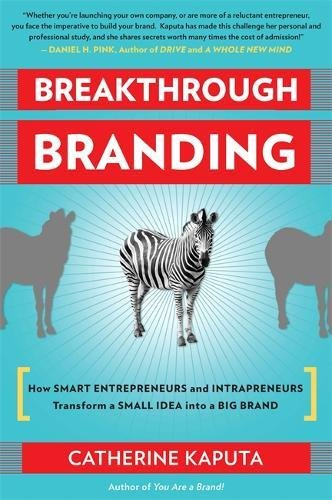 Book: Breakthrough Branding - How Smart Entrepreneurs and Intrapreneurs Transform a Small Idea into a Big Brand by Catherine Kaputa