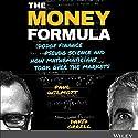 The Money Formula: Dodgy Finance, Pseudo Science, and How Mathematicians Took Over the Markets Hörbuch von Paul Wilmott, David Orrell Gesprochen von: Gavin Osborn