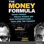 The Money Formula: Dodgy Finance, Pseudo Science, and How Mathematicians Took Over the Markets | Paul Wilmott,David Orrell
