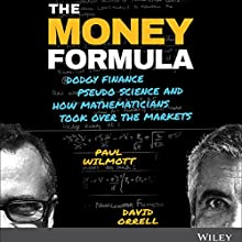The Money Formula: Dodgy Finance, Pseudo Science, and How Mathematicians Took Over the Markets Audiobook by Paul Wilmott, David Orrell Narrated by Gavin Osborn
