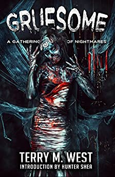 Gruesome: A Gathering of Nightmares by [West, Terry M.]