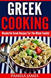 Greek Cooking:: Wonderful Greek Recipes For The Whole Family!