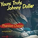 Johnny Dollar: Phantom Chases Radio/TV Program by Johnny Dollar Narrated by Bob Bailey