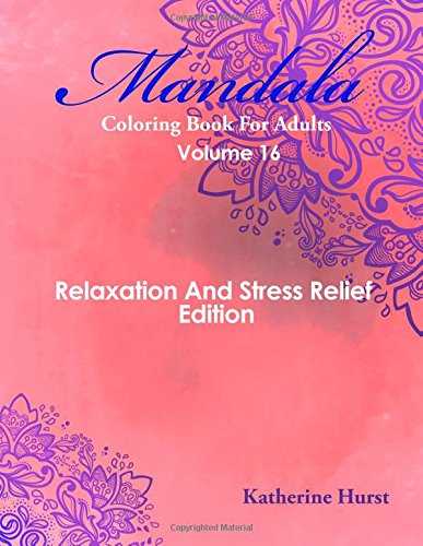 Mandala Coloring Book For Adults - Volume 16: Relaxation And Stress Relief Edition pdf epub