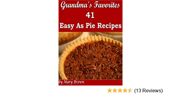 Grandma's Favorites - 41 Easy As Pie Recipes
