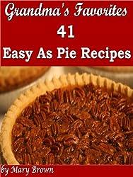 Grandma's Favorites - 41 Easy As Pie Recipes (English Edition)