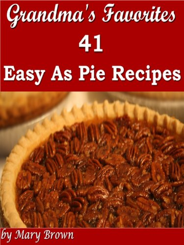 Grandma's Favorites - 41 Easy As Pie Recipes