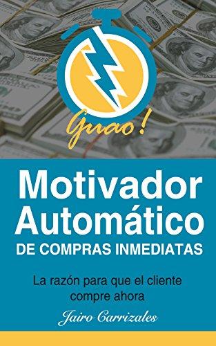 Guao, Motivador Automático de Compras Inmediatas: La razón para que el cliente compre HOY en MercadoLibre, eBay, en tu tienda online shopify, o en cualquier página web (Spanish Edition)