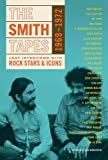 The Smith Tapes: Lost Interviews with Rock Stars & Icons 1969-1972