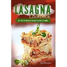 Lasagna Cookbook: Try the 30 Amazing Lasagna Recipes at Home!