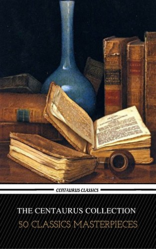 The Centaur Collection of 50 Literary Masterpieces (Centaur Classics)