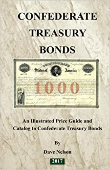 Confederate Treasury Bonds: An Illustrated Price Guide and Catalog