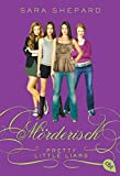 Pretty Little Liars - Mörderisch (Die Pretty Little Liars-Reihe, Band 6)