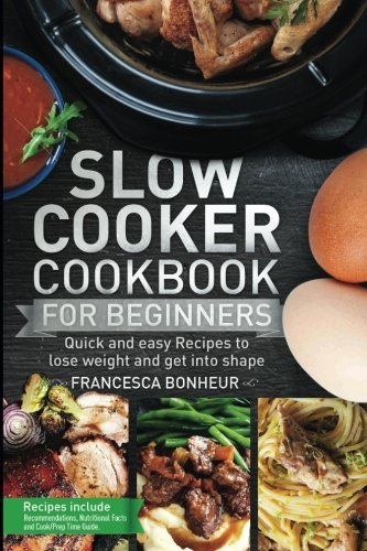 Slow cooker Cookbook for beginners: Quick and easy Recipes to lose weight and get into shape (Easy, Healthy and Delicious Low Carb Slow Cooker Series) (Volume 1) (Best Indian Dinner Recipes Of All Time)