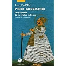 L'Inde gourmande: Encyclopédie de la cuisine indienne (French Edition)