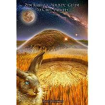 Zen Rabbit's Holistic Guide To Crop Circles: A Journey of Revelation