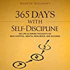 365 Days With Self-Discipline: 365 Life-Altering Thoughts on Self-Control, Mental Resilience, and Success Hörbuch von Martin Meadows Gesprochen von: John Gagnepain