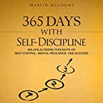 365 Days With Self-Discipline: 365 Life-Altering Thoughts on Self-Control, Mental Resilience, and Success | Martin Meadows