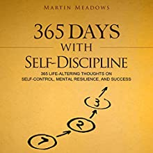 365 Days With Self-Discipline: 365 Life-Altering Thoughts on Self-Control, Mental Resilience, and Success Audiobook by Martin Meadows Narrated by John Gagnepain