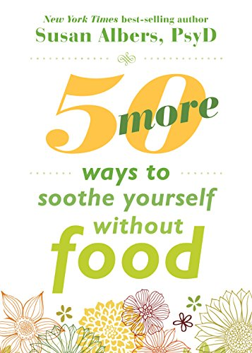 50 More Ways to Soothe Yourself Without Food: Mindfulness Strategies to Cope with Stress and End Emotional Eating by imusti