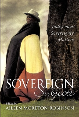 Sovereign Subjects: Indigenous Sovereignty Matters (Cultural Studies)