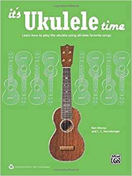 Book It's Ukulele Time : Learn the Basics of Ukulele Quickly and Easily by Playing Fun Songs by Ron Manus (2013-01-11)