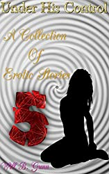 Under His Control - A Collection Of Erotic Stories 5