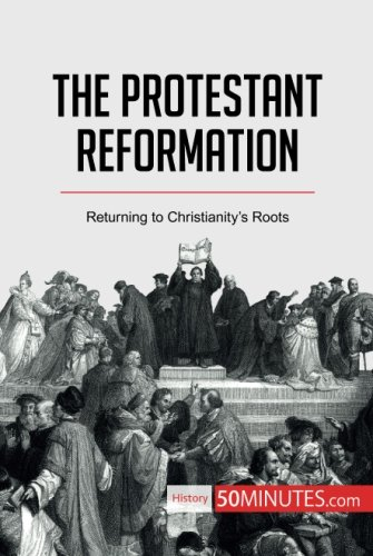 The Protestant Reformation: Returning to Christianity's Roots