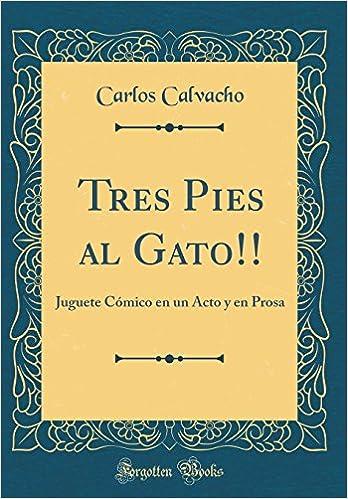 Tres Pies al Gato!!: Juguete Cómico en un Acto y en Prosa (Classic Reprint) (Spanish Edition): Carlos Calvacho: 9780365971405: Amazon.com: Books