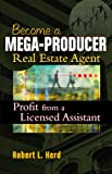 Become a Mega-Producer Real Estate Agent: Profit From a Licensed Assistant