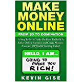 Make Money Online:: From Zero To Domination. A Step By Step Guide On How To Build A Killer Online Business and...