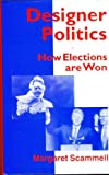 Designer Politics : How Elections Are Won, Scammell, Margaret, 0312123175