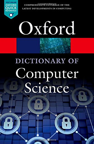 A Dictionary of Computer Science (Oxford Quick Reference) (Computer Dictionary 2018)