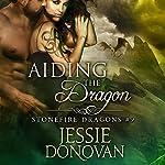 Aiding the Dragon: Stonefire Dragons, Book 9   Jessie Donovan