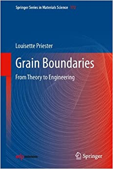 Grain Boundaries: From Theory to Engineering (Springer Series in Materials Science)