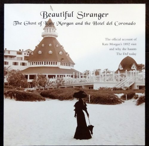 Beautiful Stranger the Ghost of Kate Morgan and the Hotel Del Coronado the Official Account of Kate Morgan's 1892 Visit and Why She Haunts the Del Today