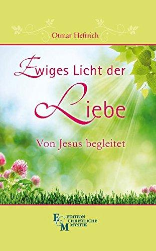 Ewiges Licht der LIebe: Von Jesus begleitet (Edition Christliche Mystik)